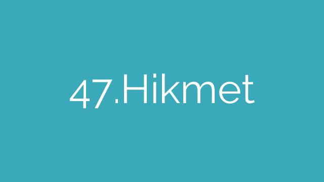 47.Hikmet