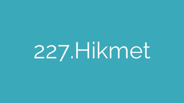 227.Hikmet